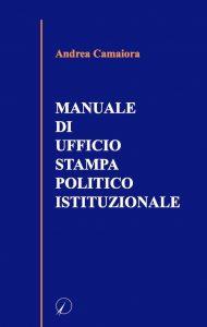 andrea camaiora - manuale di ufficio stampa politico istituzionale