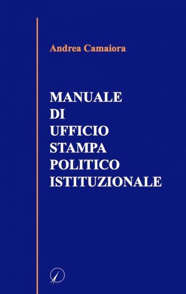 andrea camaiora – manuale di ufficio stampa politico istituzionale
