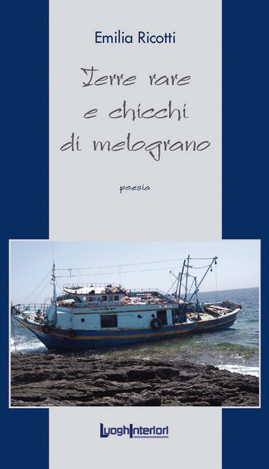 """Emilia Ricotti, """"Terre rare e chicchi di melograno"""" (Ed. Luoghi interiori)"""