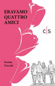 Serena Tracchi_Eravamo-quattro-amici