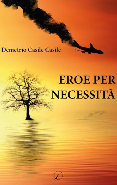 Demetrio Casile Casile_Eroe per necessità
