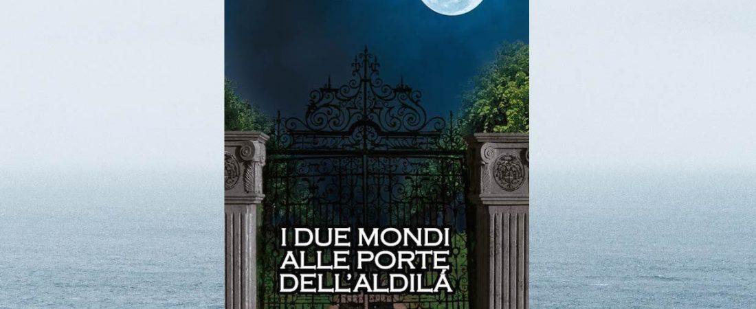 """Presentazione del romanzo """"I due mondi alle porte dell'aldilà"""""""