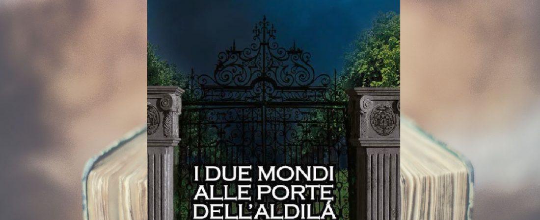 """Presentazione romanzo """"I due mondi alle porte dell'aldilà"""""""