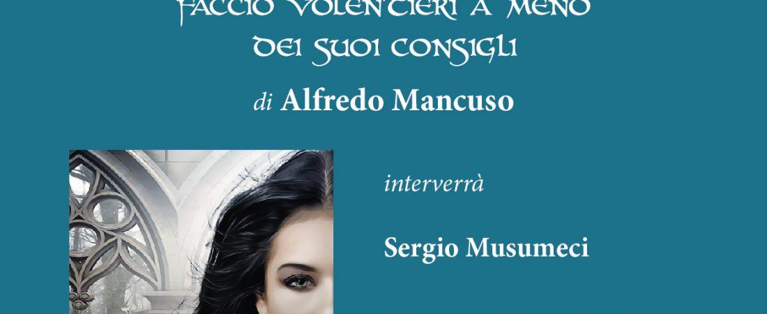 """Presentazione di: """"Sig. E faccio volentieri a meno dei suoi consigli"""" di Alfredo Mancuso"""