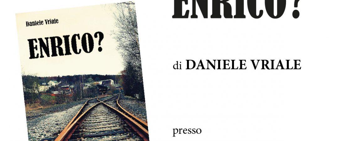 """Presentazione del libro """"Enrico?"""" di Daniele Vriale"""