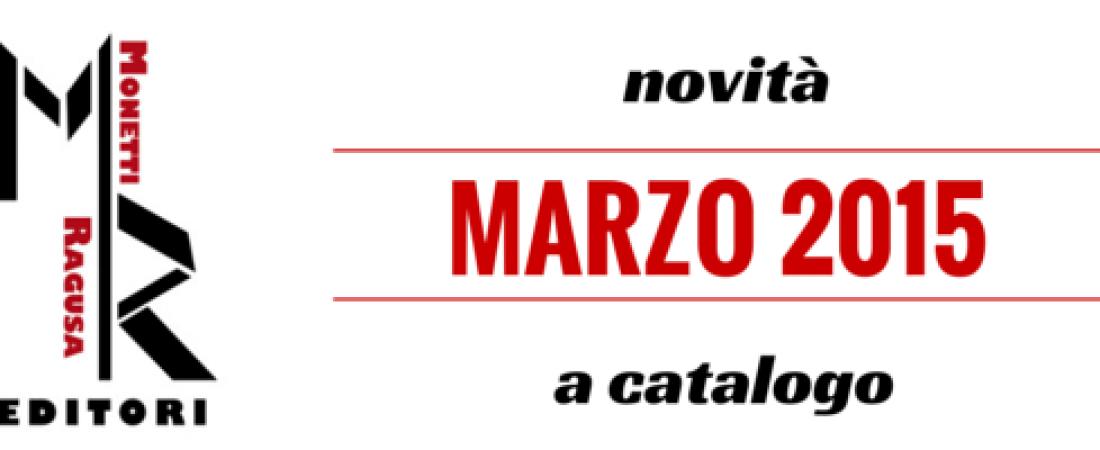 Marzo 2015: tutte le novità di Monetti e Ragusa editori