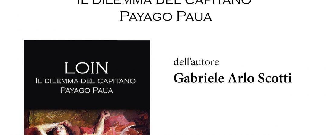 """Presentazione del libro """"Loin. Il dilemma del capitano Payago Paua"""" di Gabriele Arlo Scotti"""