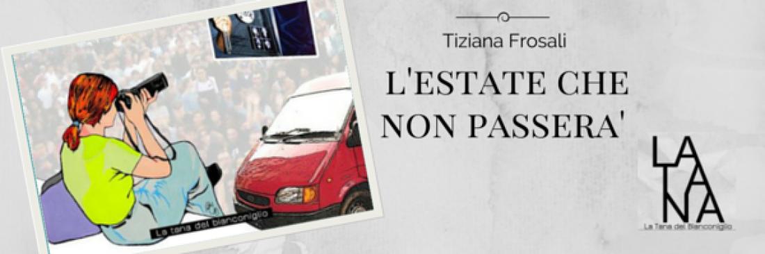 """""""L'estate che non passerà"""" di Tiziana Frosali"""